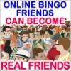 Online Bingo Friends Can Become Real Friends